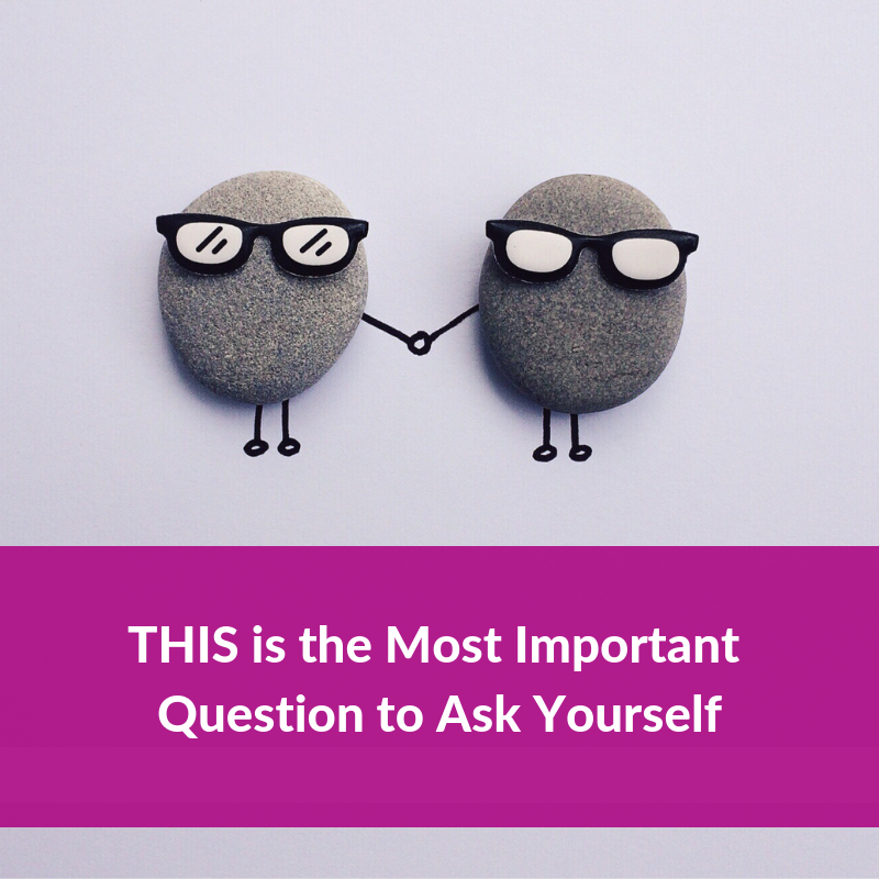 THIS is the Most Important Question to Ask Yourself
